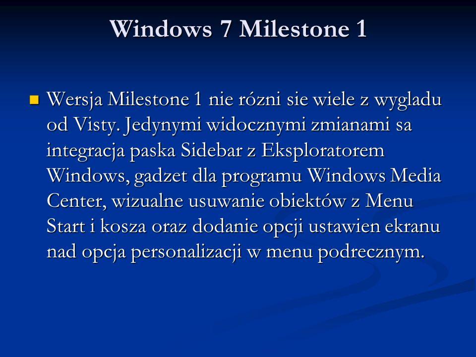 Windows 7 Milestone 1 Wersja Milestone 1 nie rózni sie wiele z wygladu od Visty. Jedynymi widocznymi zmianami sa integracja paska Sidebar z Eksplorato