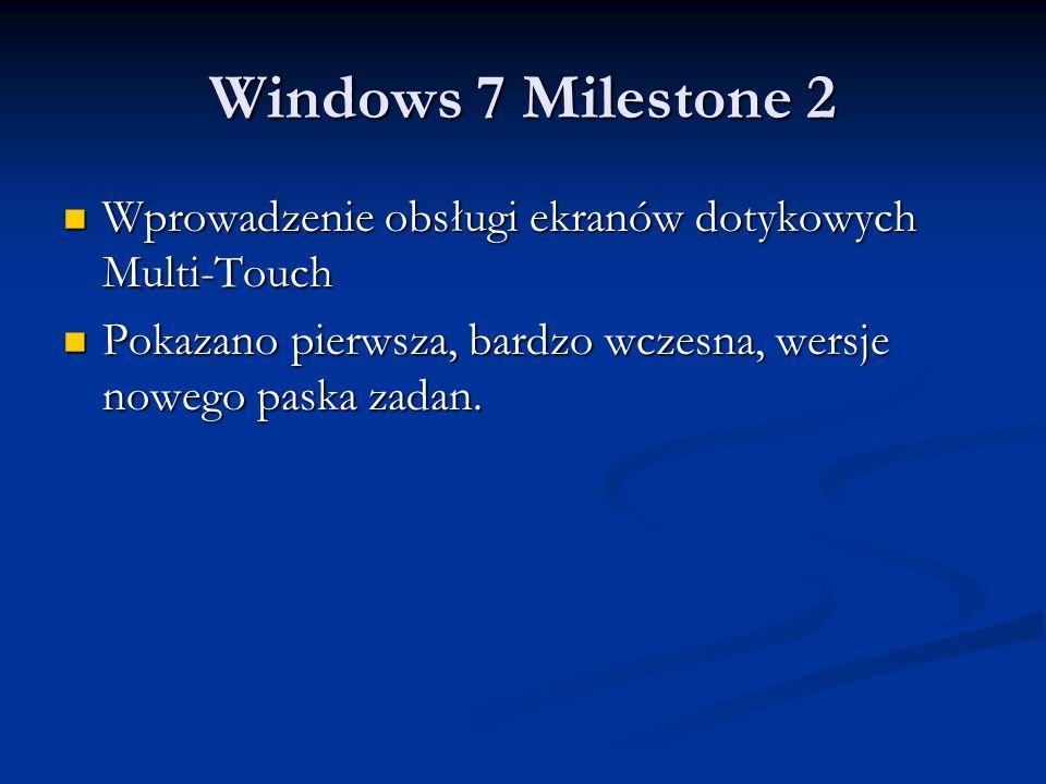 Windows 7 Milestone 2 Wprowadzenie obsługi ekranów dotykowych Multi-Touch Wprowadzenie obsługi ekranów dotykowych Multi-Touch Pokazano pierwsza, bardz