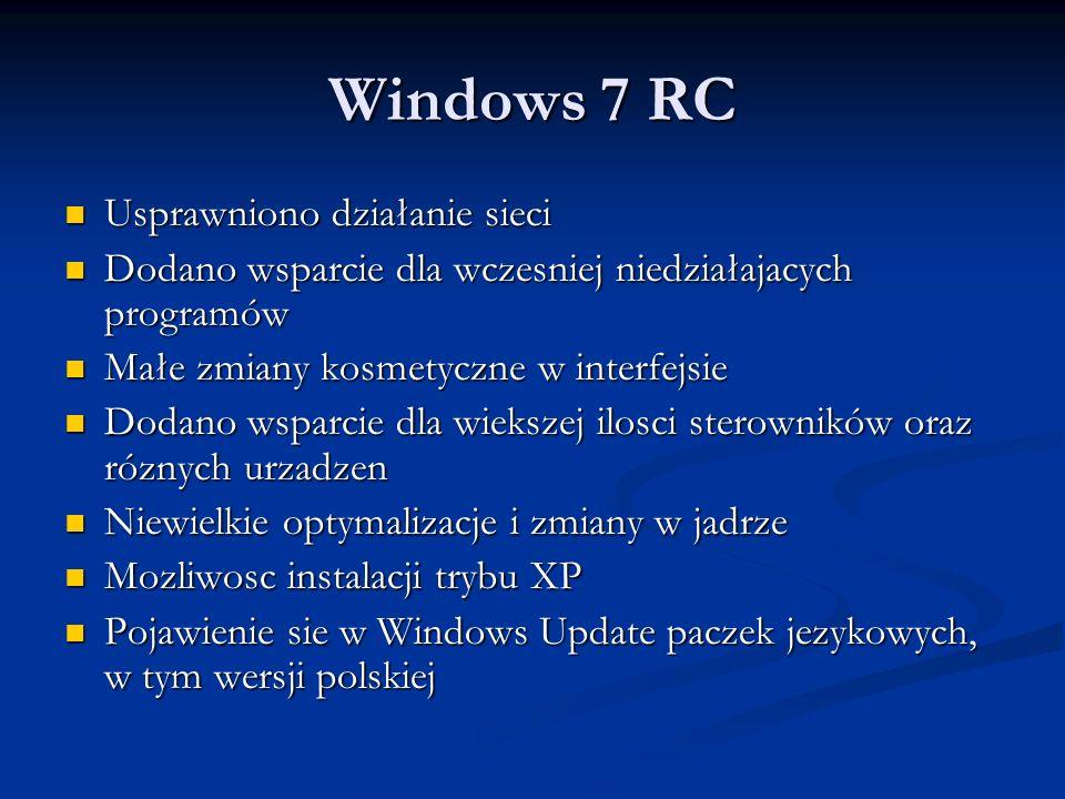 Windows 7 RC Usprawniono działanie sieci Usprawniono działanie sieci Dodano wsparcie dla wczesniej niedziałajacych programów Dodano wsparcie dla wczes