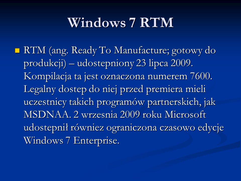 Windows 7 RTM RTM (ang. Ready To Manufacture; gotowy do produkcji) – udostepniony 23 lipca 2009. Kompilacja ta jest oznaczona numerem 7600. Legalny do