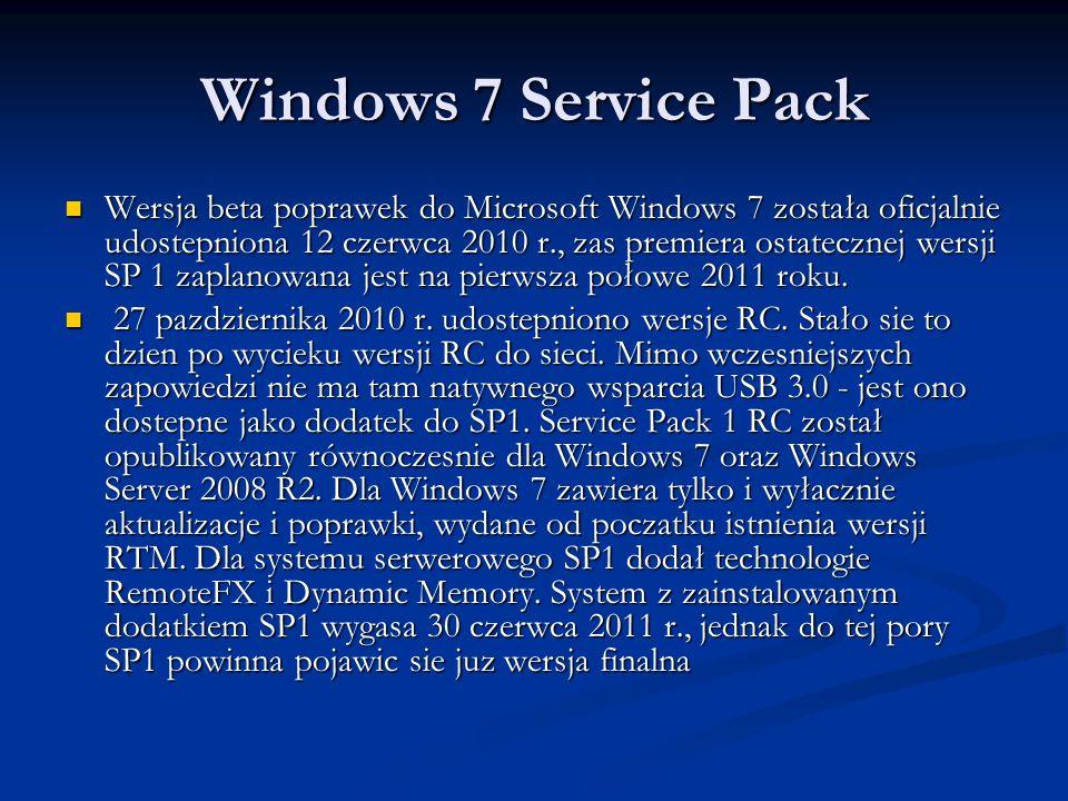 Windows 7 Service Pack Wersja beta poprawek do Microsoft Windows 7 została oficjalnie udostepniona 12 czerwca 2010 r., zas premiera ostatecznej wersji