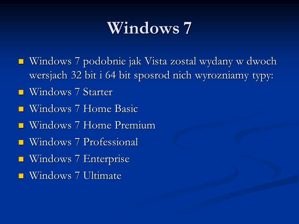 Windows 7 Windows 7 podobnie jak Vista zostal wydany w dwoch wersjach 32 bit i 64 bit sposrod nich wyrozniamy typy: Windows 7 podobnie jak Vista zosta