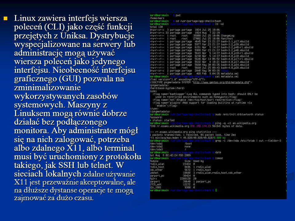 Linux zawiera interfejs wiersza poleceń (CLI) jako część funkcji przejętych z Uniksa. Dystrybucje wyspecjalizowane na serwery lub administrację mogą u
