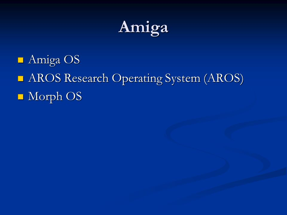 Amiga Amiga OS Amiga OS AROS Research Operating System (AROS) AROS Research Operating System (AROS) Morph OS Morph OS