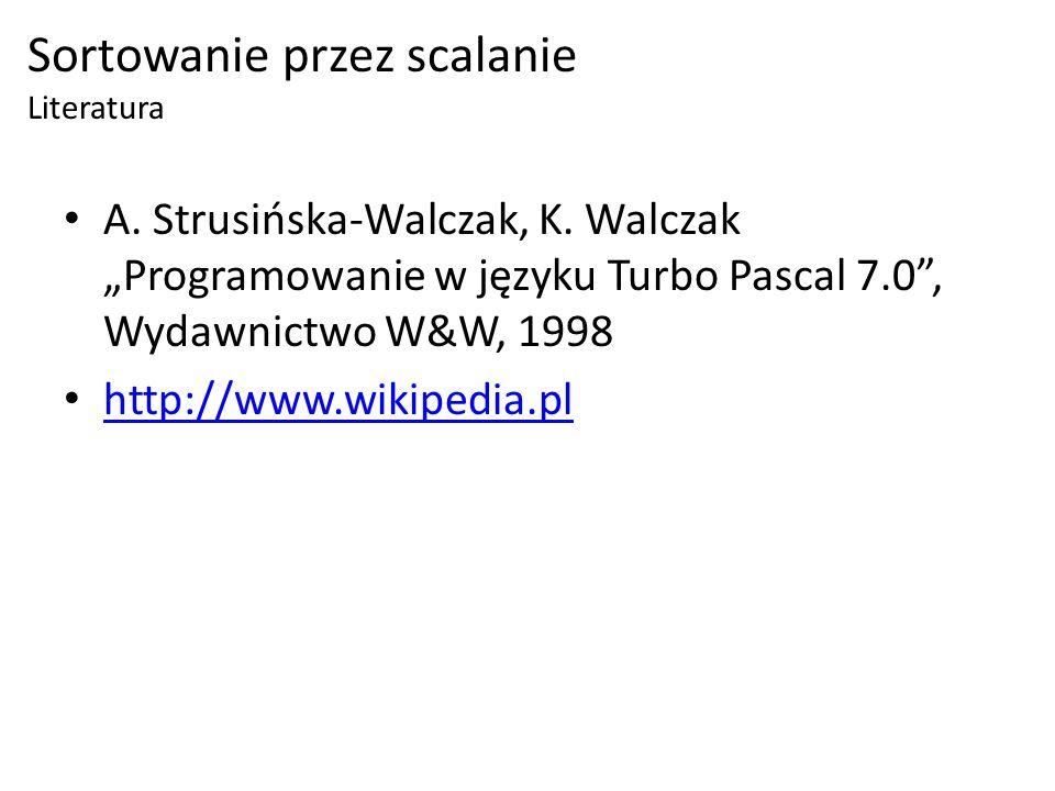A. Strusińska-Walczak, K. Walczak Programowanie w języku Turbo Pascal 7.0, Wydawnictwo W&W, 1998 http://www.wikipedia.pl Sortowanie przez scalanie Lit