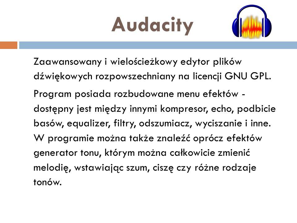 Audacity Zaawansowany i wielościeżkowy edytor plików dźwiękowych rozpowszechniany na licencji GNU GPL. Program posiada rozbudowane menu efektów - dost