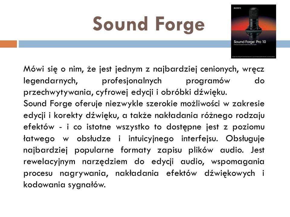 Sound Forge Mówi się o nim, że jest jednym z najbardziej cenionych, wręcz legendarnych, profesjonalnych programów do przechwytywania, cyfrowej edycji