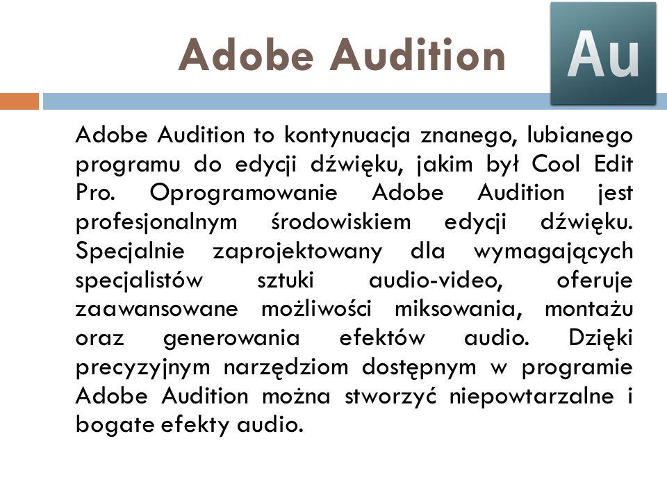Adobe Audition Adobe Audition to kontynuacja znanego, lubianego programu do edycji dźwięku, jakim był Cool Edit Pro. Oprogramowanie Adobe Audition jes