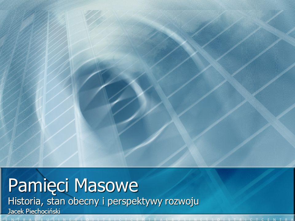 Pamięci Masowe Historia, stan obecny i perspektywy rozwoju Jacek Piechociński