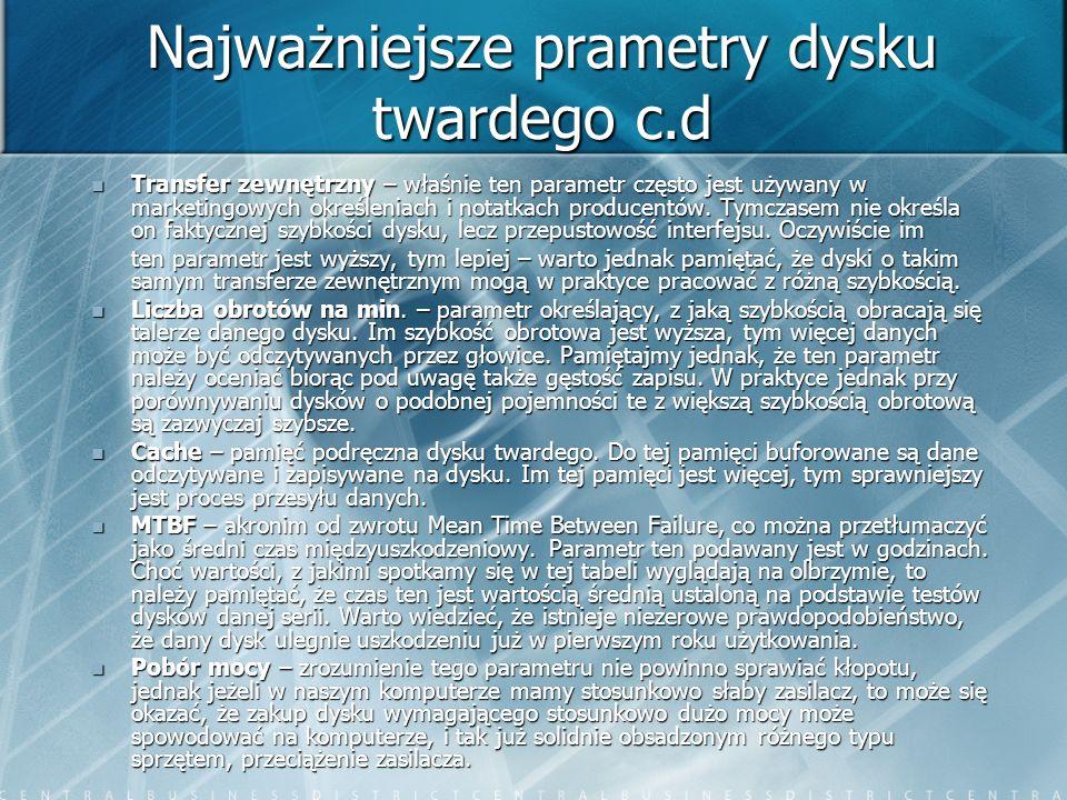 Najważniejsze prametry dysku twardego c.d Transfer zewnętrzny – właśnie ten parametr często jest używany w marketingowych określeniach i notatkach pro