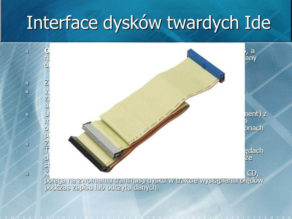 Interface dysków twardych Ide Od pojawienia się w roku 1983 standardu ATA do ATA5, a nawet ATA6 minęło sporo czasu; wprowadzane stopniowo zmiany objęł
