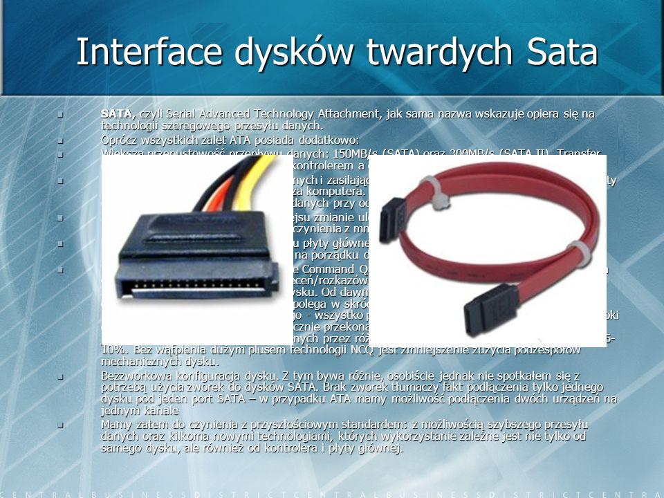 Interface dysków twardych Sata SATA, czyli Serial Advanced Technology Attachment, jak sama nazwa wskazuje opiera się na technologii szeregowego przesy