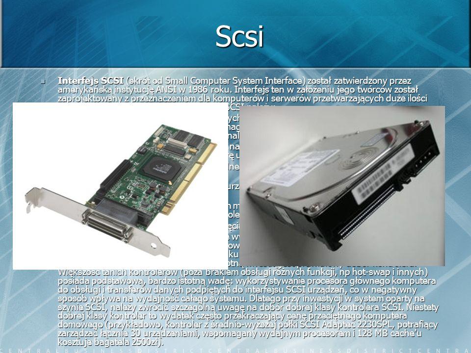 Scsi Interfejs SCSI (skrót od Small Computer System Interface) został zatwierdzony przez amerykańską instytucję ANSI w 1986 roku. Interfejs ten w zało