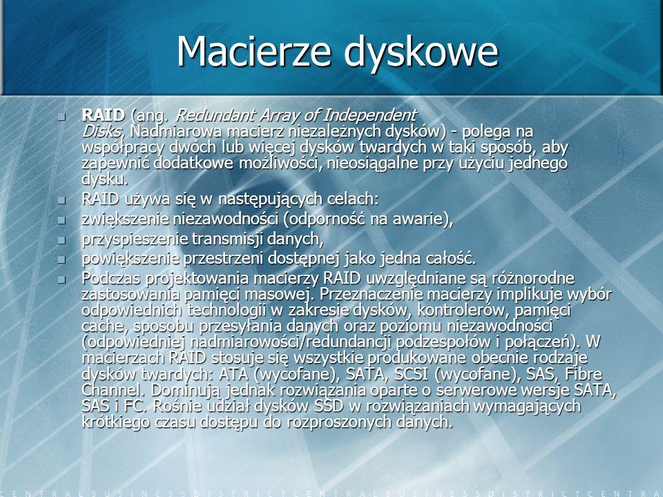 Macierze dyskowe RAID (ang. Redundant Array of Independent Disks, Nadmiarowa macierz niezależnych dysków) - polega na współpracy dwóch lub więcej dysk