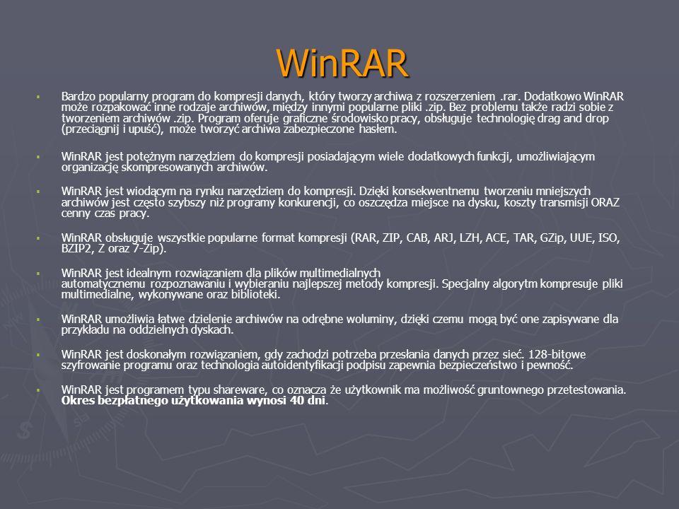 WinRAR Bardzo popularny program do kompresji danych, który tworzy archiwa z rozszerzeniem.rar. Dodatkowo WinRAR może rozpakować inne rodzaje archiwów,