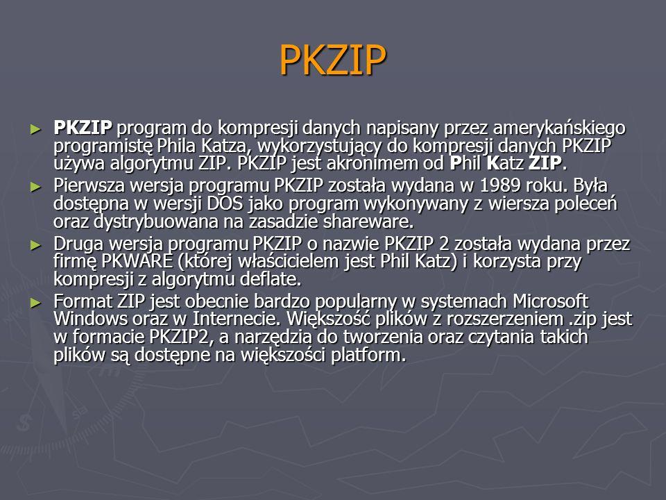 PKZIP PKZIP program do kompresji danych napisany przez amerykańskiego programistę Phila Katza, wykorzystujący do kompresji danych PKZIP używa algorytm