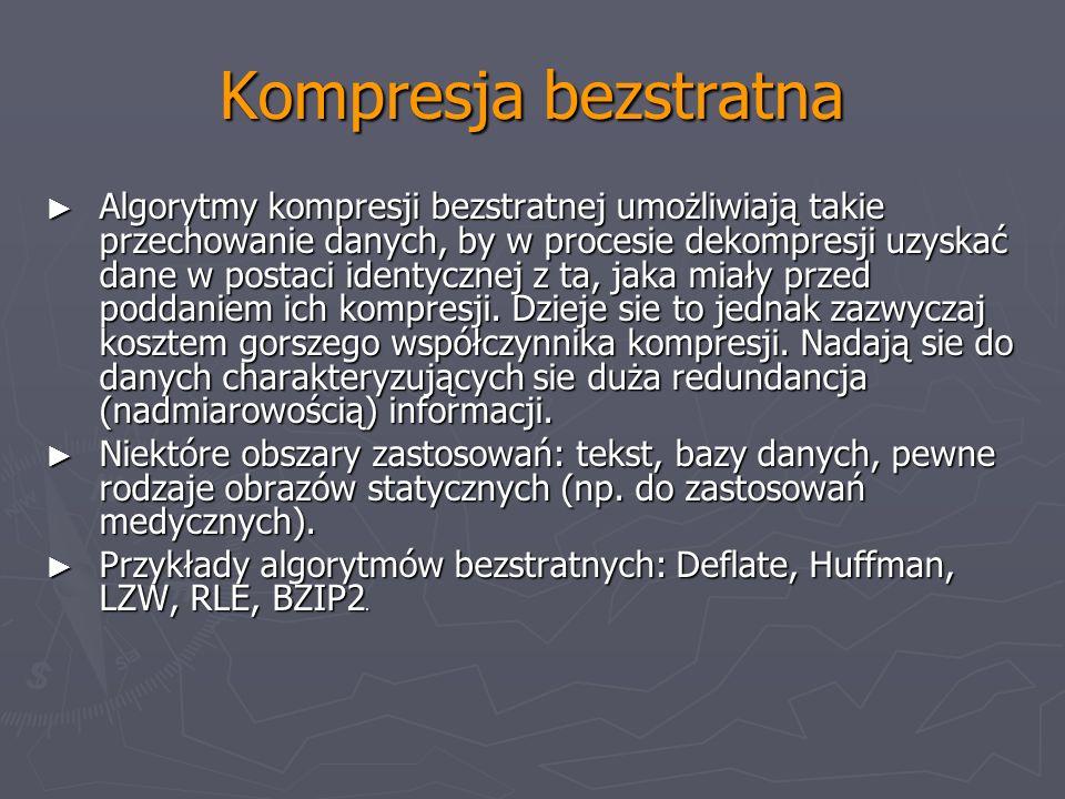 Kompresja bezstratna Algorytmy kompresji bezstratnej umożliwiają takie przechowanie danych, by w procesie dekompresji uzyskać dane w postaci identyczn