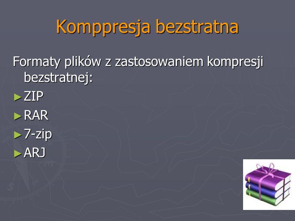 Komppresja bezstratna Formaty plików z zastosowaniem kompresji bezstratnej: ZIP ZIP RAR RAR 7-zip 7-zip ARJ ARJ