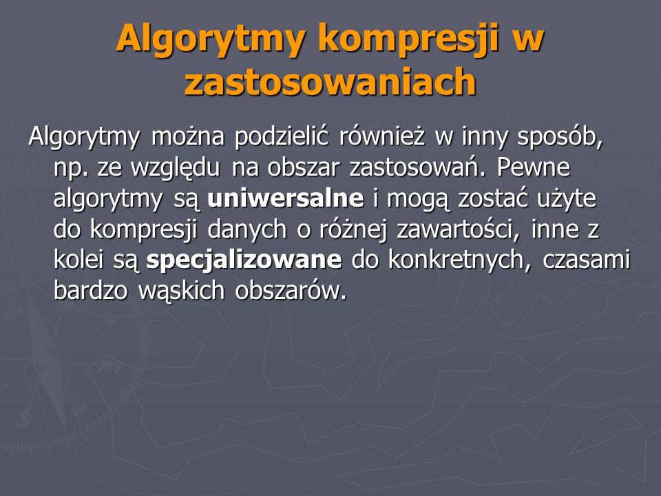 Algorytmy kompresji w zastosowaniach Algorytmy można podzielić również w inny sposób, np. ze względu na obszar zastosowań. Pewne algorytmy są uniwersa