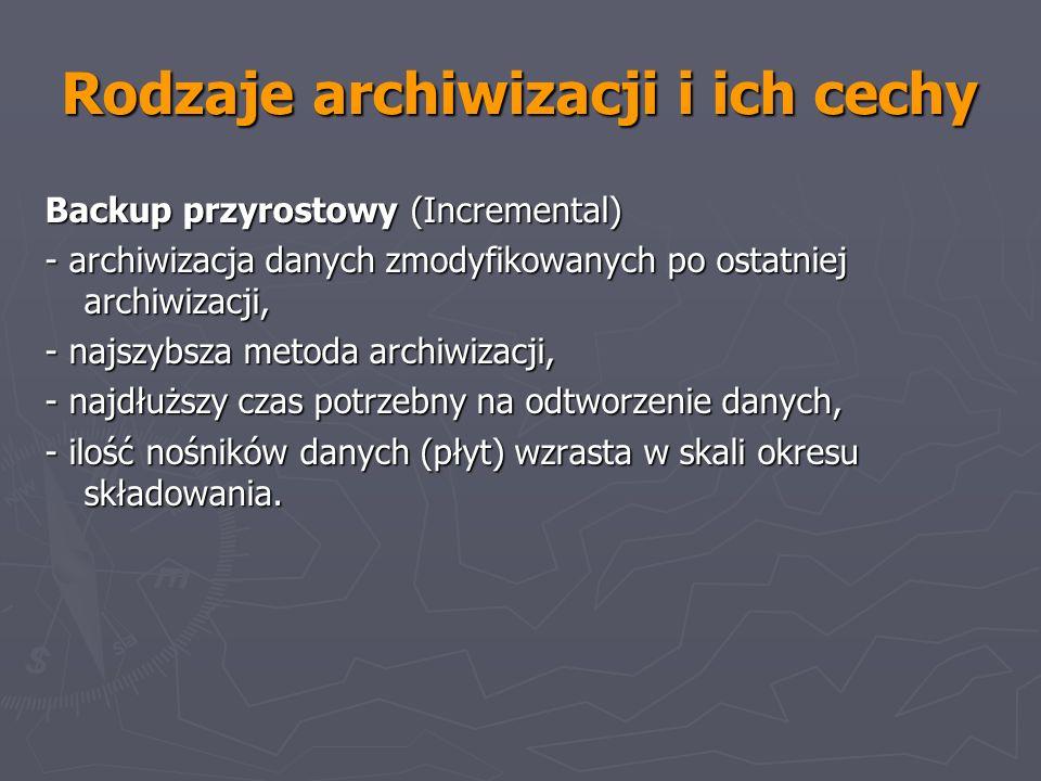 Rodzaje archiwizacji i ich cechy Backup przyrostowy (Incremental) - archiwizacja danych zmodyfikowanych po ostatniej archiwizacji, - najszybsza metoda