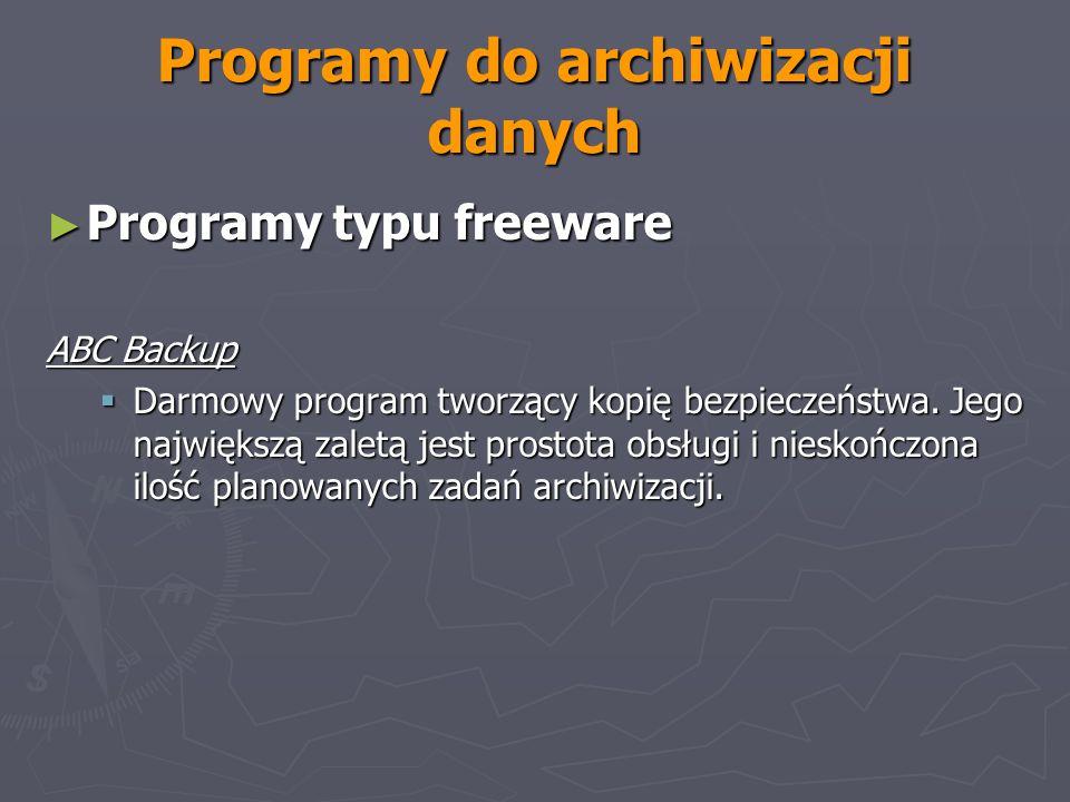 Programy do archiwizacji danych Programy typu freeware Programy typu freeware ABC Backup Darmowy program tworzący kopię bezpieczeństwa. Jego największ