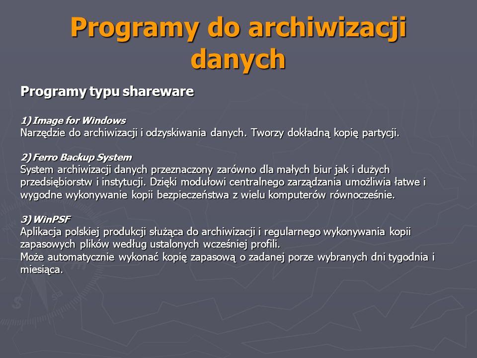 Programy do archiwizacji danych Programy typu shareware 1) Image for Windows Narzędzie do archiwizacji i odzyskiwania danych. Tworzy dokładną kopię pa