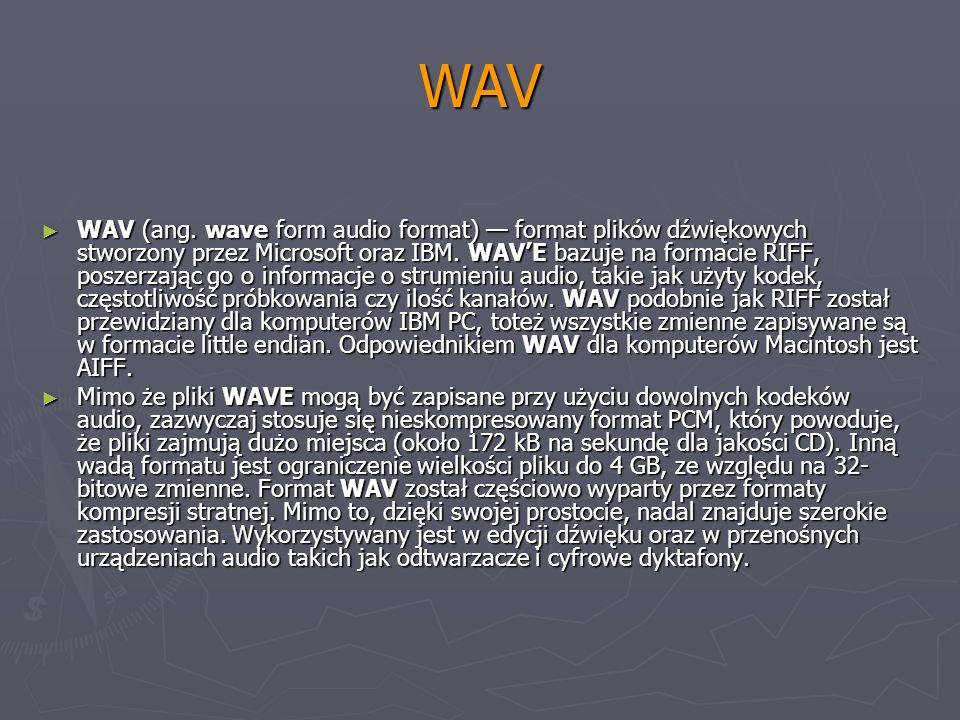 WAV WAV (ang. wave form audio format) format plików dźwiękowych stworzony przez Microsoft oraz IBM. WAVE bazuje na formacie RIFF, poszerzając go o inf