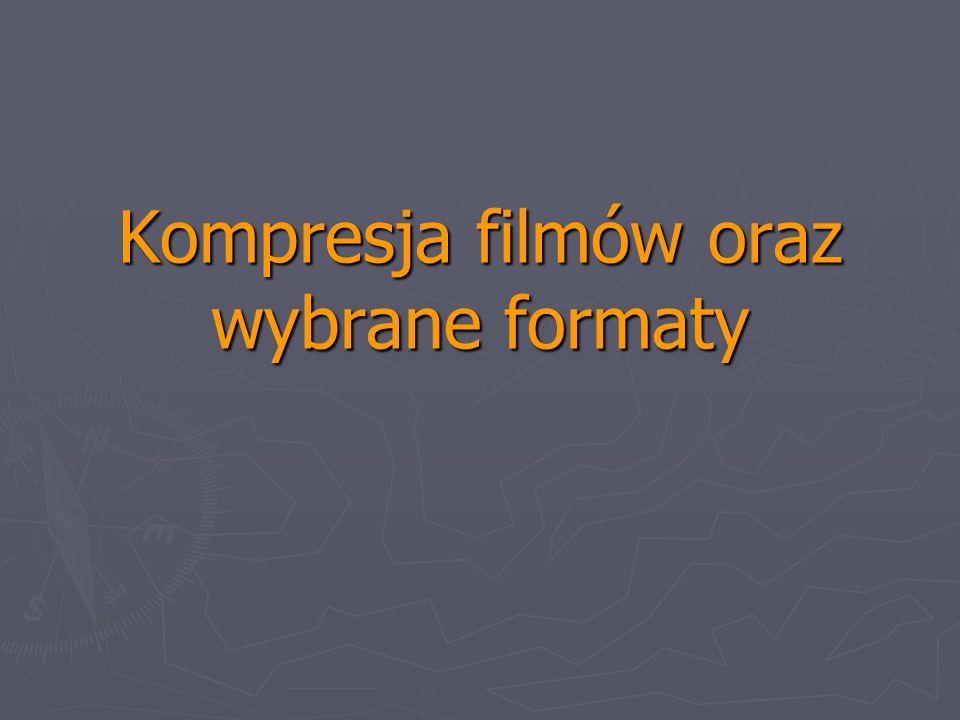 Kompresja filmów oraz wybrane formaty