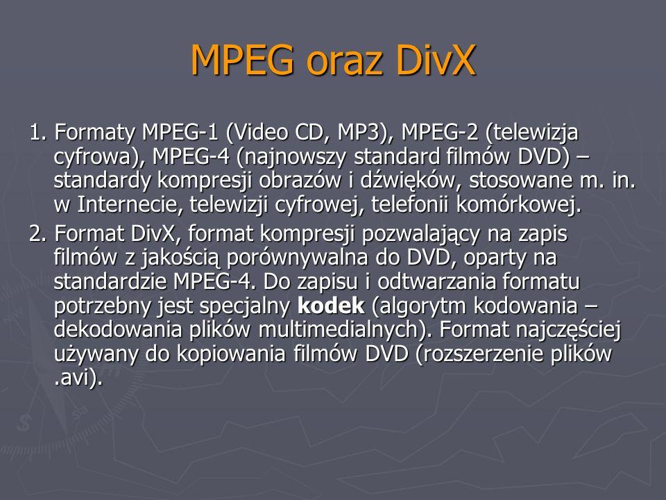 MPEG oraz DivX 1. Formaty MPEG-1 (Video CD, MP3), MPEG-2 (telewizja cyfrowa), MPEG-4 (najnowszy standard filmów DVD) – standardy kompresji obrazów i d