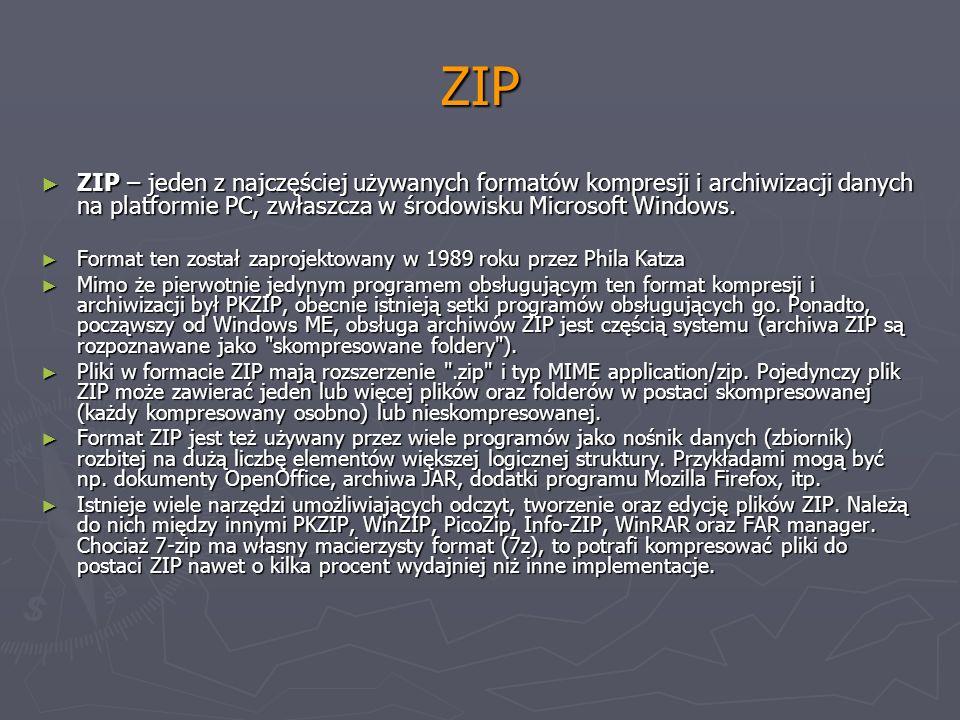 ZIP ZIP – jeden z najczęściej używanych formatów kompresji i archiwizacji danych na platformie PC, zwłaszcza w środowisku Microsoft Windows. ZIP – jed