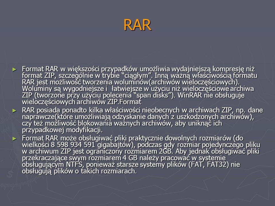 RAR Format RAR w większości przypadków umożliwia wydajniejszą kompresję niż format ZIP, szczególnie w trybie ciągłym. Inną ważną właściwością formatu