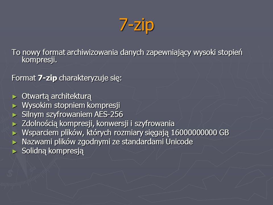 7-zip To nowy format archiwizowania danych zapewniający wysoki stopień kompresji. Format 7-zip charakteryzuje się: Otwartą architekturą Otwartą archit