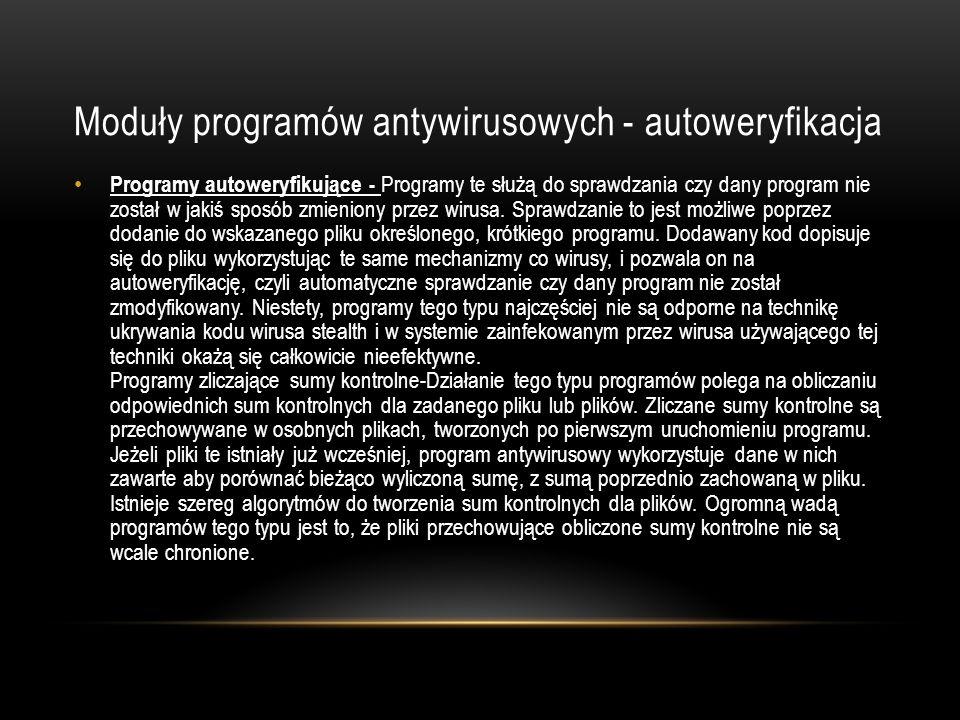 Moduły programów antywirusowych - autoweryfikacja Programy autoweryfikujące - Programy te służą do sprawdzania czy dany program nie został w jakiś spo
