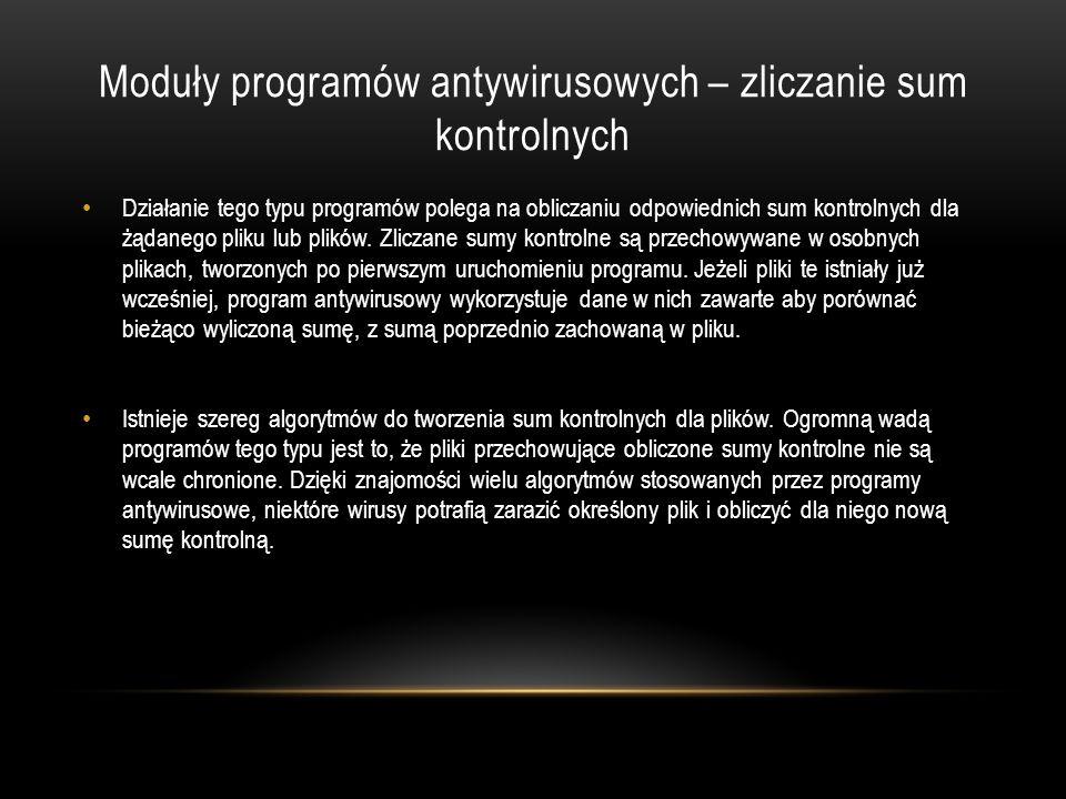 Moduły programów antywirusowych – zliczanie sum kontrolnych Działanie tego typu programów polega na obliczaniu odpowiednich sum kontrolnych dla żądane