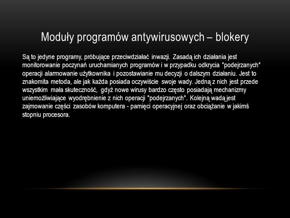 Moduły programów antywirusowych – blokery Są to jedyne programy, próbujące przeciwdziałać inwazji. Zasadą ich działania jest monitorowanie poczynań ur