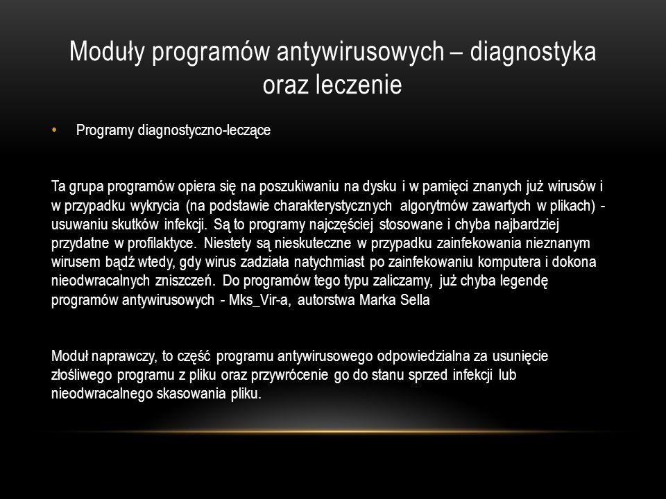 Moduły programów antywirusowych – diagnostyka oraz leczenie Programy diagnostyczno-leczące Ta grupa programów opiera się na poszukiwaniu na dysku i w
