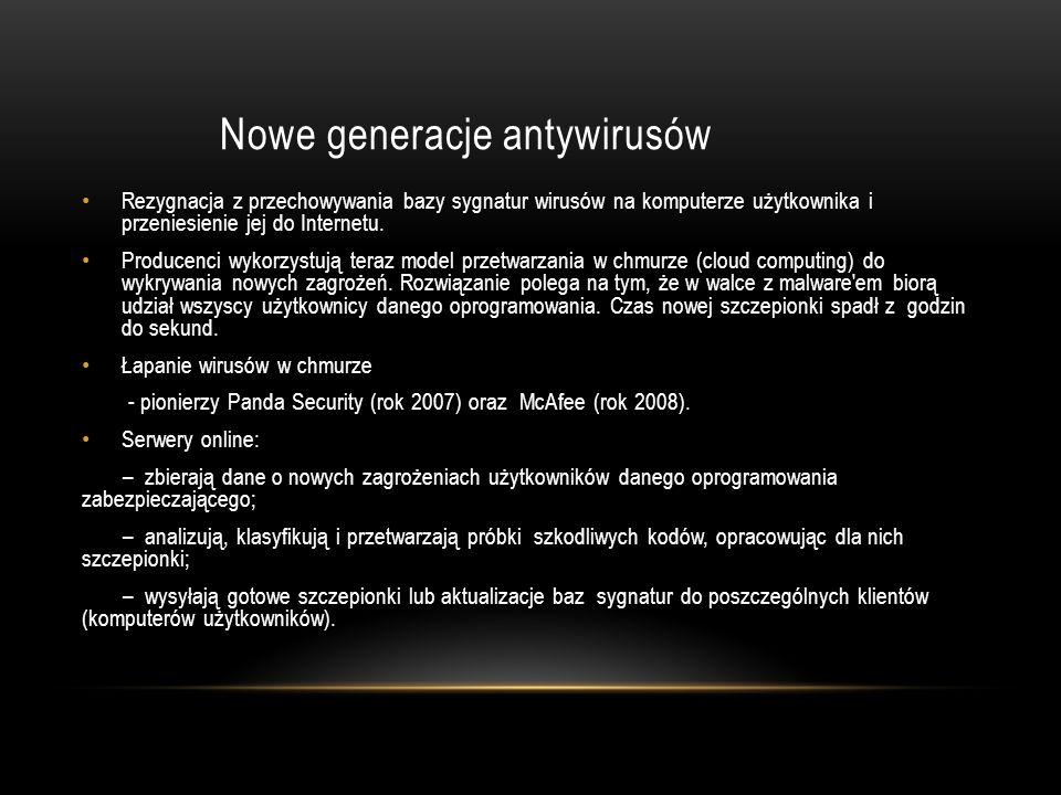 Nowe generacje antywirusów Rezygnacja z przechowywania bazy sygnatur wirusów na komputerze użytkownika i przeniesienie jej do Internetu. Producenci wy