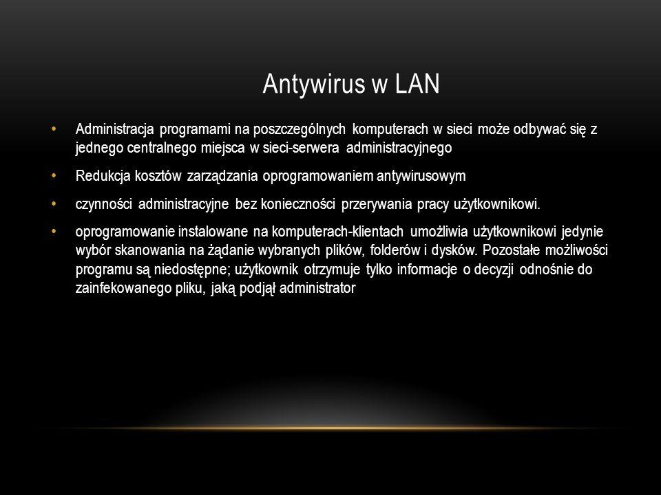 Antywirus w LAN Administracja programami na poszczególnych komputerach w sieci może odbywać się z jednego centralnego miejsca w sieci-serwera administ