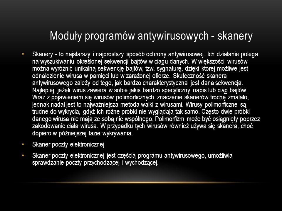 Moduły programów antywirusowych - skanery Skanery - to najstarszy i najprostszy sposób ochrony antywirusowej. Ich działanie polega na wyszukiwaniu okr