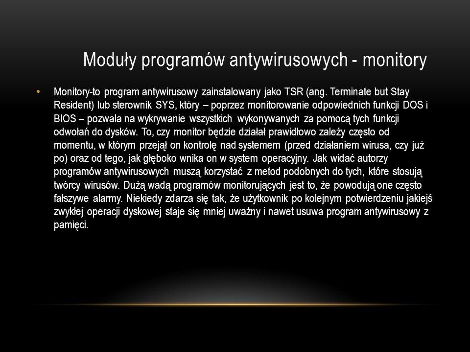 Moduły programów antywirusowych - monitory Monitory-to program antywirusowy zainstalowany jako TSR (ang. Terminate but Stay Resident) lub sterownik SY