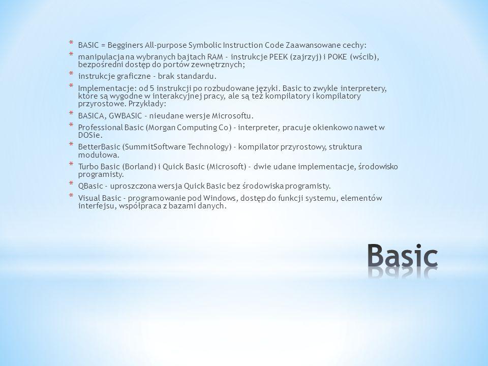 * BASIC = Begginers All-purpose Symbolic Instruction Code Zaawansowane cechy: * manipulacja na wybranych bajtach RAM - instrukcje PEEK (zajrzyj) i POK