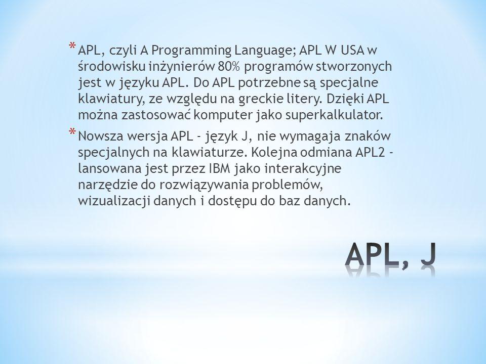 * APL, czyli A Programming Language; APL W USA w środowisku inżynierów 80% programów stworzonych jest w języku APL. Do APL potrzebne są specjalne klaw