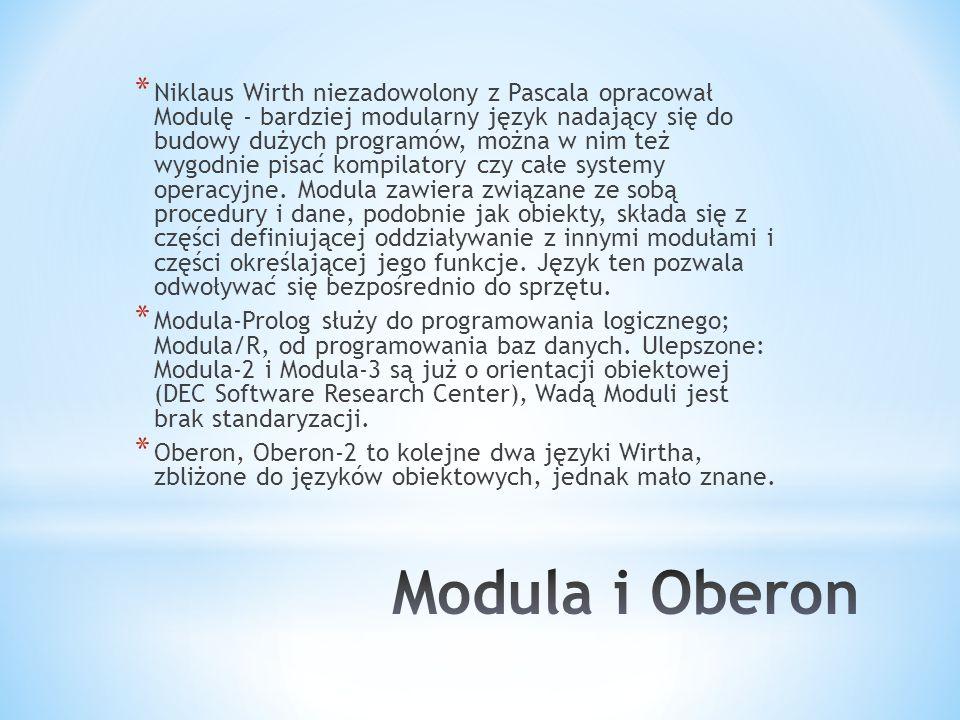 * Niklaus Wirth niezadowolony z Pascala opracował Modulę - bardziej modularny język nadający się do budowy dużych programów, można w nim też wygodnie