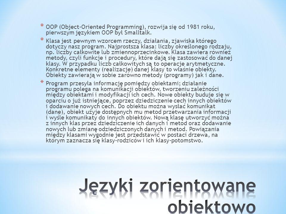 * OOP (Object-Oriented Programming), rozwija się od 1981 roku, pierwszym językiem OOP był Smalltalk. * Klasa jest pewnym wzorcem rzeczy, działania, zj