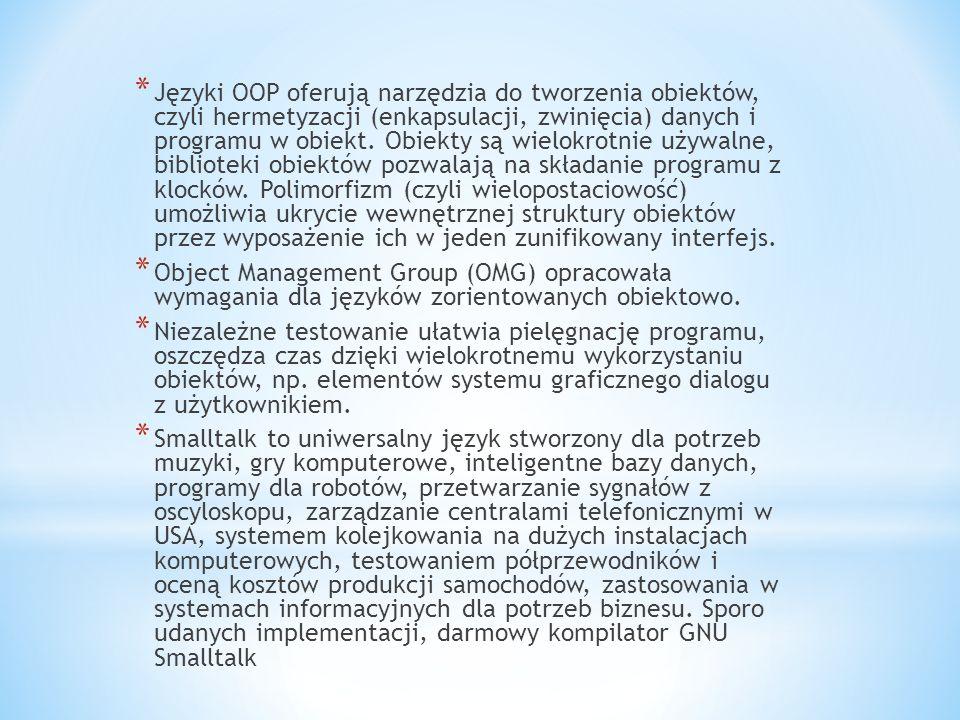 * Języki OOP oferują narzędzia do tworzenia obiektów, czyli hermetyzacji (enkapsulacji, zwinięcia) danych i programu w obiekt. Obiekty są wielokrotnie