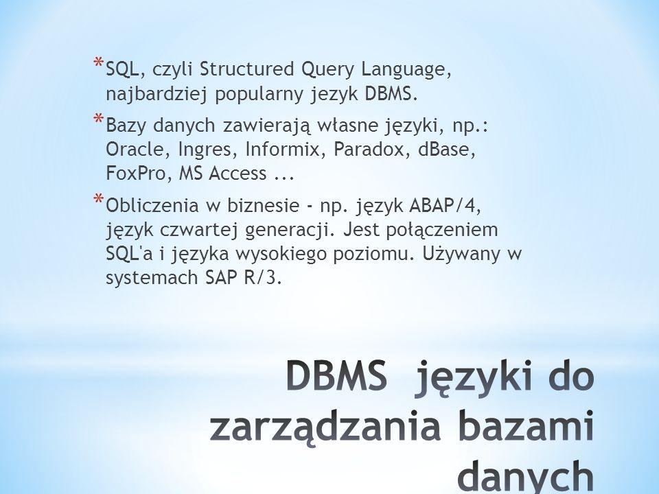 * SQL, czyli Structured Query Language, najbardziej popularny jezyk DBMS. * Bazy danych zawierają własne języki, np.: Oracle, Ingres, Informix, Parado