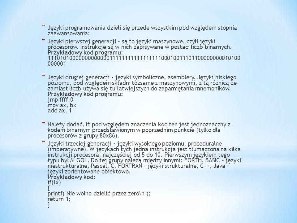 * Języki programowania dzieli się przede wszystkim pod względem stopnia zaawansowania: * Języki pierwszej generacji - są to języki maszynowe, czyli ję