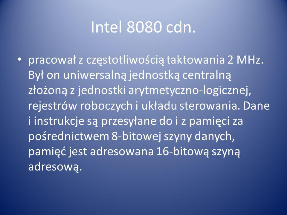 Intel 8080 cdn. pracował z częstotliwością taktowania 2 MHz. Był on uniwersalną jednostką centralną złożoną z jednostki arytmetyczno-logicznej, rejest