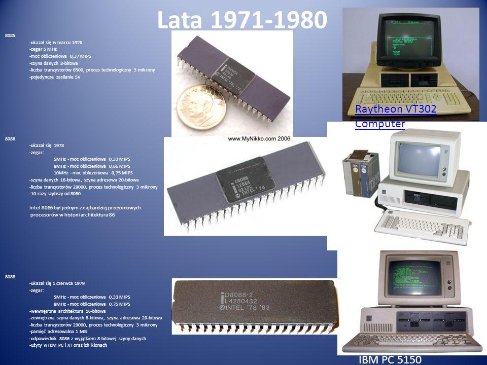 Lata 1971-1980 8085 -ukazał się w marcu 1976 -zegar 5 MHz -moc obliczeniowa 0,37 MIPS -szyna danych 8-bitowa -liczba tranzystorów 6500, proces technol