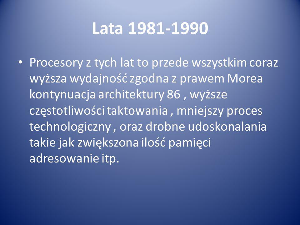 Lata 1981-1990 Procesory z tych lat to przede wszystkim coraz wyższa wydajność zgodna z prawem Morea kontynuacja architektury 86, wyższe częstotliwośc